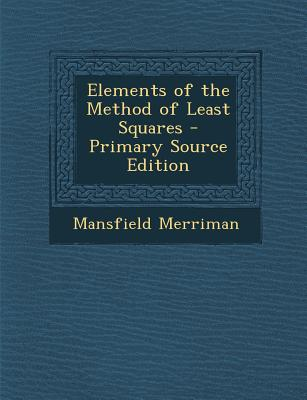 Nabu Press Elements of the Method of Least Squares (Primary Source Edition) by Merriman, Mansfield [Paperback] at Sears.com