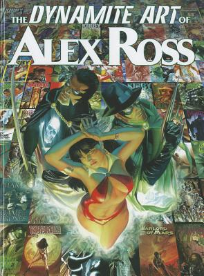 The Dynamite Art of Alex Ross By Ross, Alex